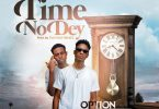 Option - Time No Dey Ft Kweku Flick (Prod. by Survivor Beatz)