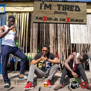 PaQ – I'm Tired (Etormi) Ft Shaker & Ko-Jo Cue (Prod By Paq)