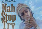 Quada Nah Stop Try