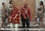 Dan Drizzy - Believe Ft Medikal (Prod. By Yung Trilla)