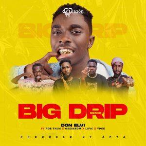Don Elvi - Big Drip Remix ft Poe Thug, Ypee, Oseikrom Sikanii & Lific