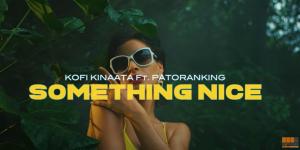 Kofi Kinaata Ft Patoranking - Something Nice (Official Video)