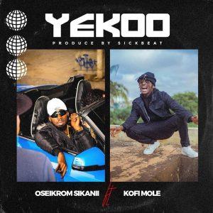 Oseikrom Sikanii - Yekoo ft Kofi Mole (Prod. by Sick Beat)
