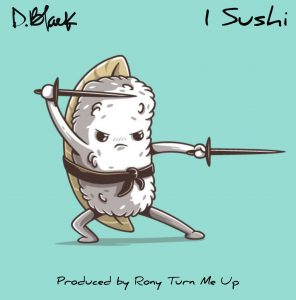 D Black 1 Sushi (prod. By Rony Turn Me Up)