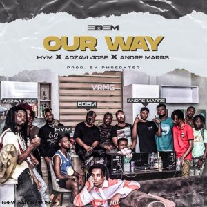 Edem – Our Way Ft Hym, Adzavi Jose & Andre Marrs