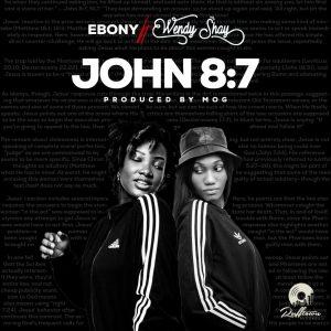 Ebony - John 8:7 ft Wendy Shay (Prod. by MOG)