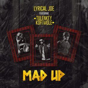 Lyrical Joe - Mad Up Ft Tulenkey, Kofi Mole