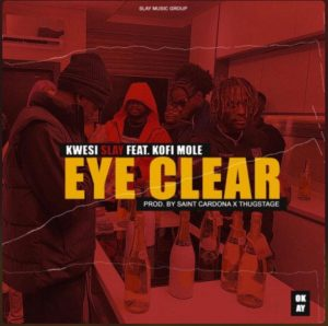 Eye Clear By Kwesi Slay Ft Kofi Mole