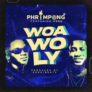 Phrimpong - Woa Wo Ly ft Ypee