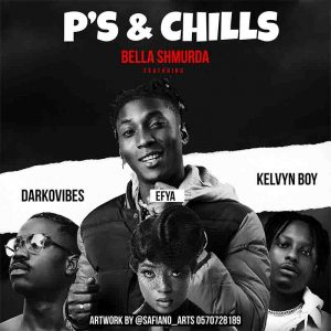 Bella Shmurda - P's & Chills Ft Darkovibes, Efya x Kelvyn Boy
