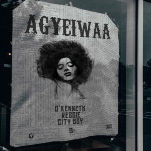O'Kenneth - Agyeiwaa ft Reggie & City Boy