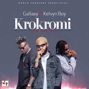 Gallaxy – Krokromi Ft Kelvyn Boy