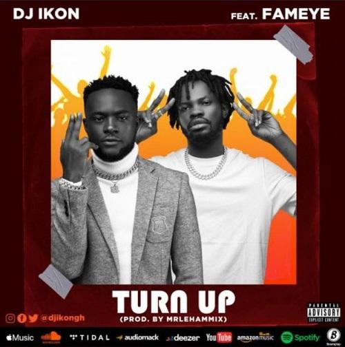 turn up by dj ikon ft fameye