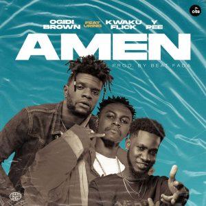 Ogidi Brown - Amen ft Kweku Flick x Ypee