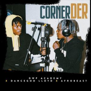 Corner Der by Dancegod Llyod x Afrobeast (Dwp Academy)