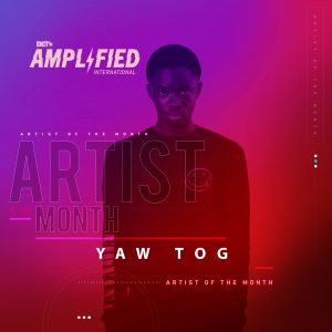 Yaw Tog named BET Amplified International Artist of the Month