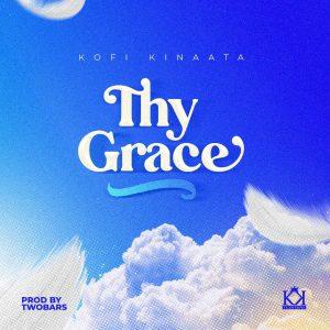 Thy Grace by Kofi Kinaata