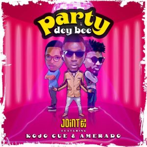 Party Dey Bee by Joint 77 ft Amerado x Kojo Cue