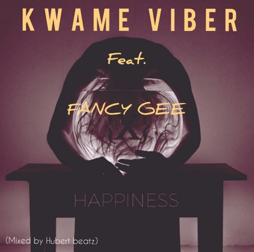 kwame viber happiness ft fancy gee
