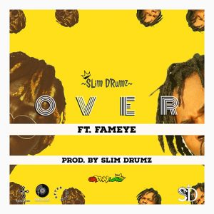 Over by Slim Drumz ft Fameye