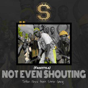 Not Even Shouting by Teflon Flexx ft Stew Gang