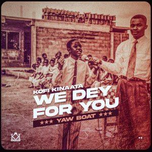 Kofi Kinaata - We Dey For You