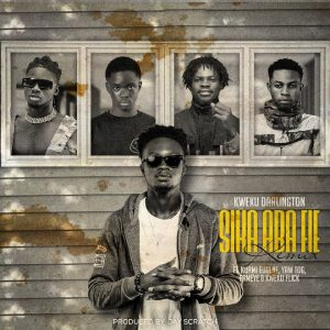 Kweku Darlington – Sika Aba Fie Remix ft. Kuami Eugene, Yaw Tog, Fameye & Kweku Flick