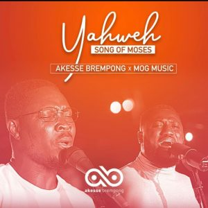Akesse Brempong – Yahweh (Song of Moses) Ft MOG Music