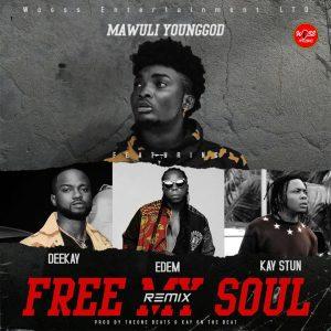 Mawuli Younggod – Free My Soul Remix ft Edem x Kay Stun x Deekay