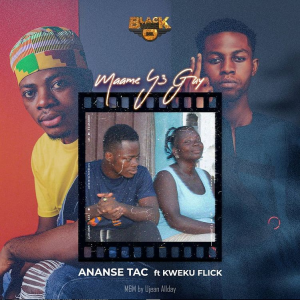 Ananse TAC - Maame Y3 Guy Ft Kweku Flick