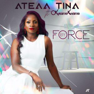 Ateaa Tina - By Force Ft Okyeame Kwame