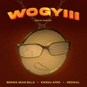 Berima Seanbills - Wo Gyiii ft Medikal, Kweku Afro