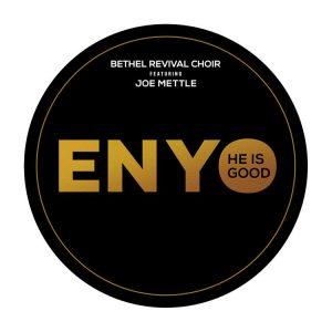 Bethel Revival Choir - Enyo Ft Joe Mettle (He Is Good)