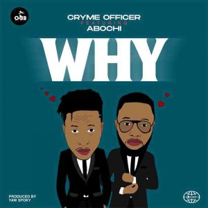 Cryme Officer - Why ft Abochi