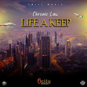 Chronic Law – Life A Keep (6city Riddim)