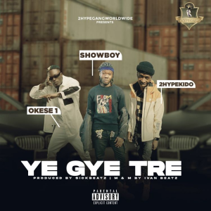 Showboy - Ye Gye Tre Ft Okese1 x 2hypeKido