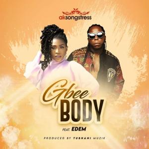 AK Songstress – Gbee Body Ft. Edem
