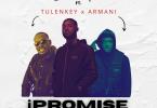 Eddie Khae - iPromise ft Tulenkey x Amg Armani
