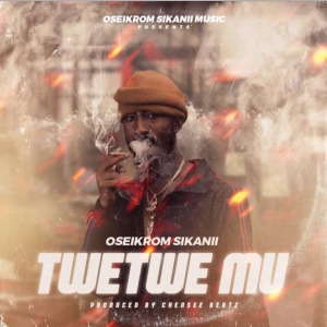 Oseikrom Sikanii - Twetwe Mu
