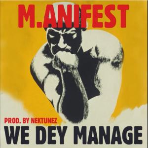 M.anifest - We Dey Manage