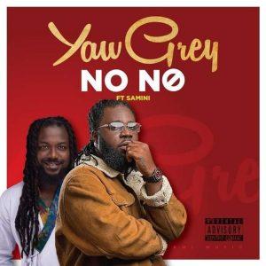 Yaw Grey - No No Ft Samini