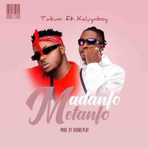Takum - Madanfo Metanfo Ft Kelvyn Boy