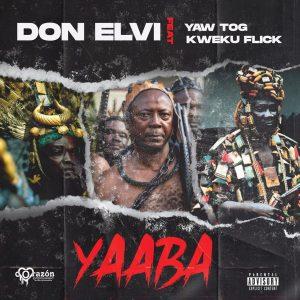 Don Elvi - Yaaba Ft Yaw Tog & Kweku Flick