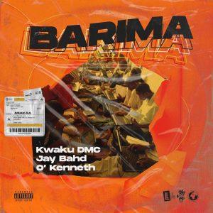 Kwaku DMC – Barima Ft Jay Bahd x O'Kenneth