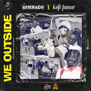 We Outside by Amerado Ft Kofi Jamar