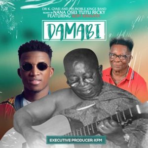 Dr. K. Gyasi – Damabi Remix Ft Kofi Kinaata