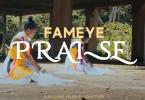 Fameye - Praise Video