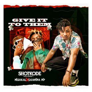 Shotkode – Give It To Them Ft Medikal & Quamina Mp