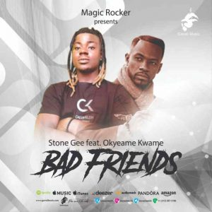 Stone Gee – Bad Friends Ft Okyeame Kwame