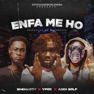 Showboy - Enfa Me Ho Ft Ypee & Addi Self